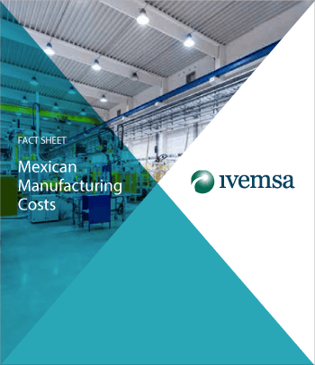 Mexican Manufacturing Cost Fact Sheet